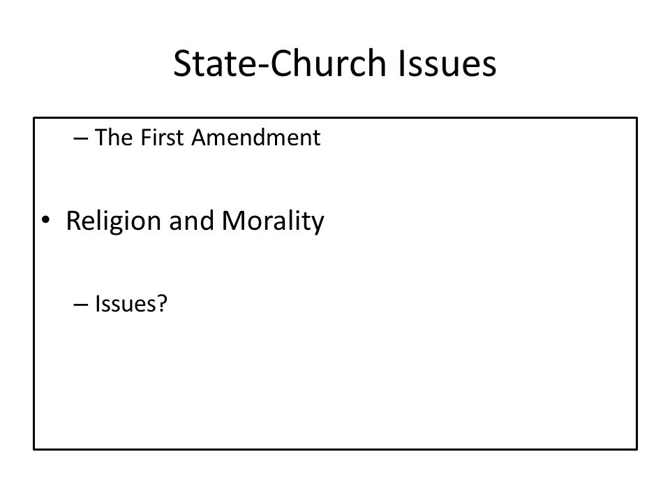 State-Church Issues – The First Amendment Religion and Morality – Issues
