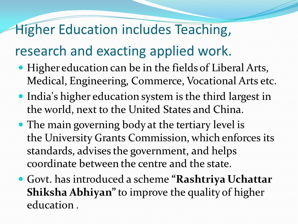 Higher Education includes Teaching, research and exacting applied work.
