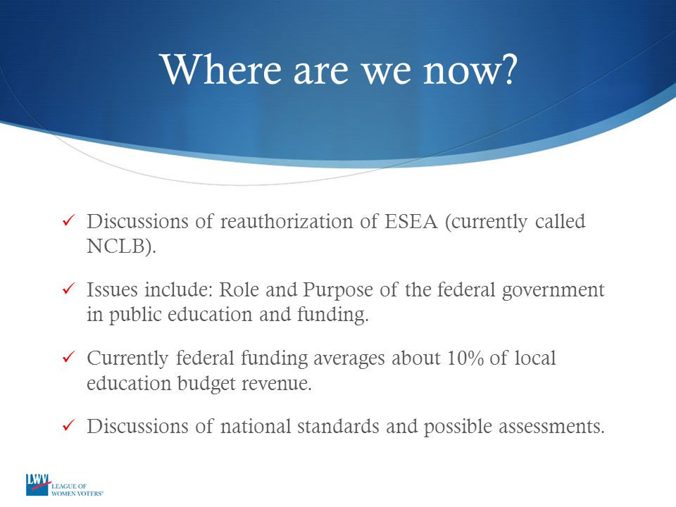 Where are we now.Discussions of reauthorization of ESEA (currently called NCLB).