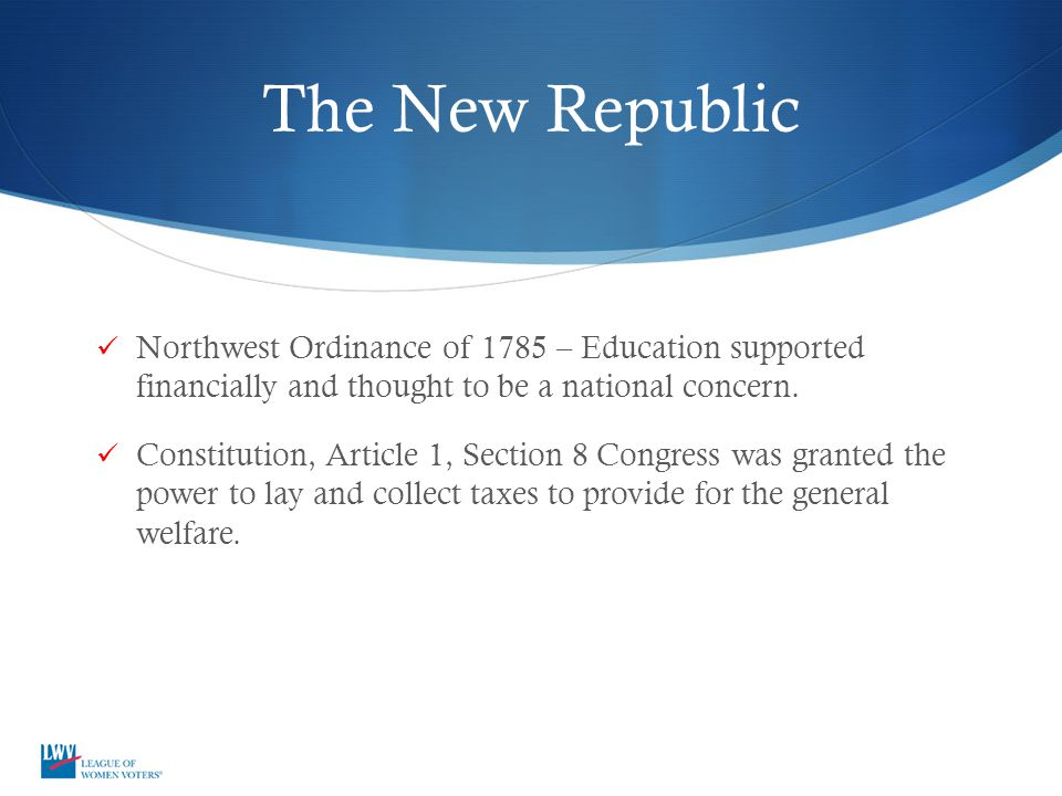 The New Republic Northwest Ordinance of 1785 – Education supported financially and thought to be a national concern.