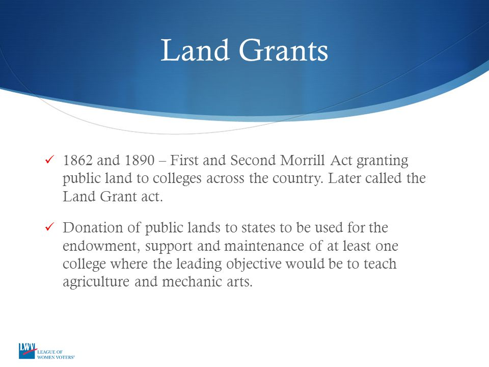 Land Grants 1862 and 1890 – First and Second Morrill Act granting public land to colleges across the country.