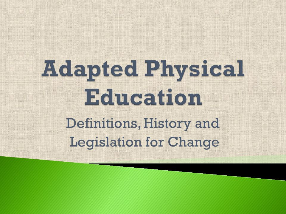 Full time General Physical Education,(GPE) no modifications needed GPE with adaptations GPE with in class support by APE specialist, paraeducator and/or peer.