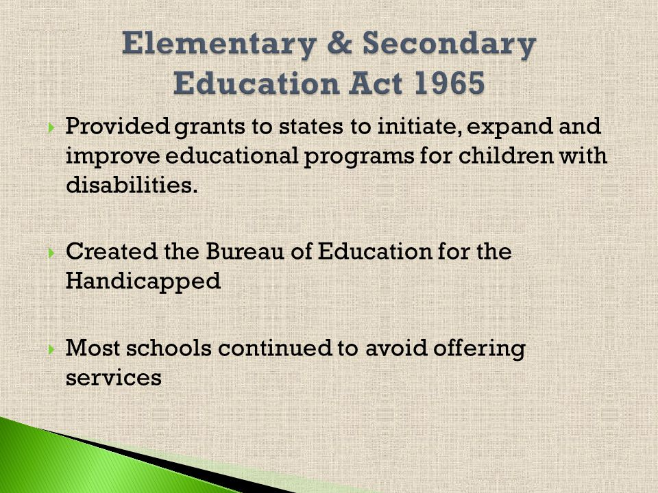 Provided grants to states to initiate, expand and improve educational programs for children with disabilities.