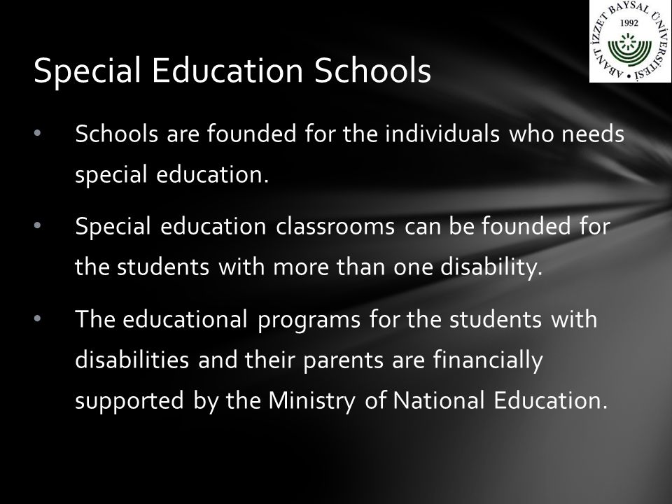 Schools are founded for the individuals who needs special education.