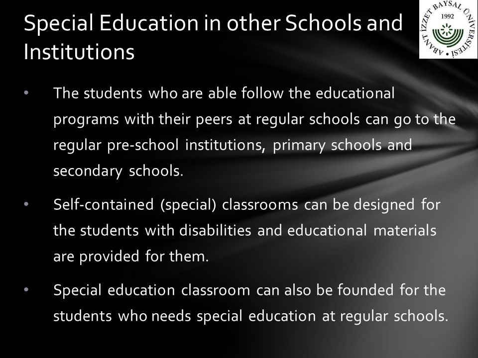 The students who are able follow the educational programs with their peers at regular schools can go to the regular pre-school institutions, primary s