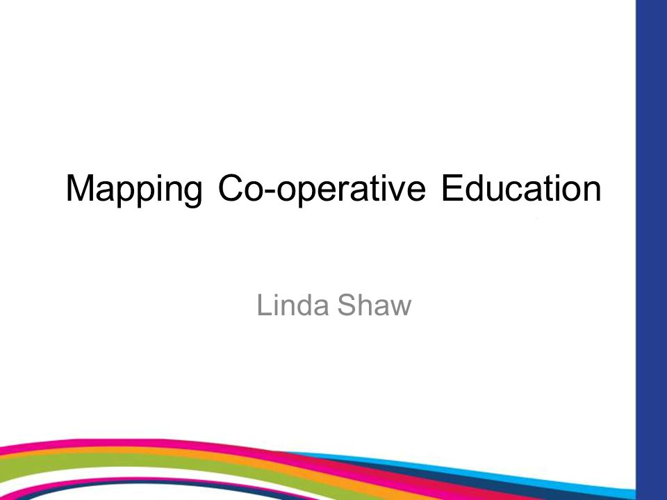 Mapping Co-operative Education Linda Shaw