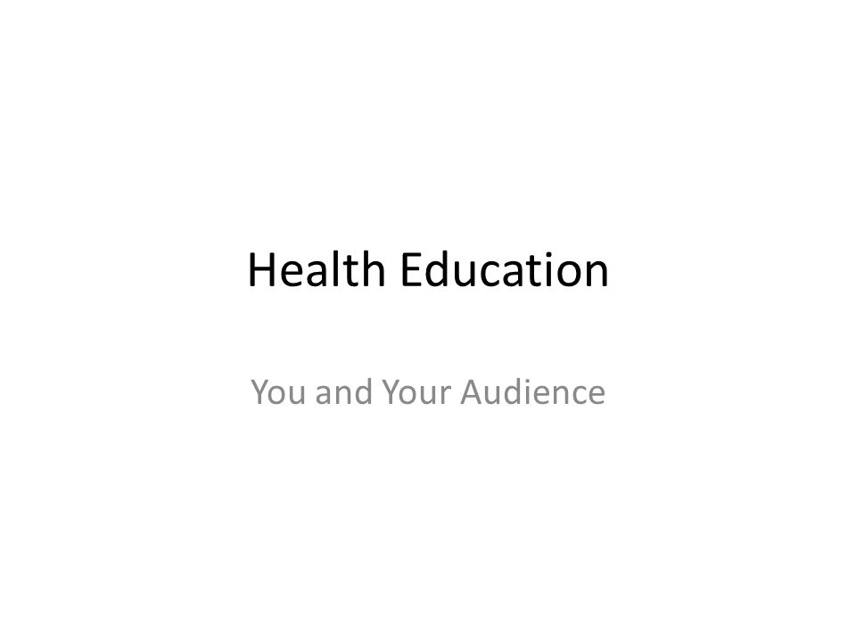 Health Education You and Your Audience