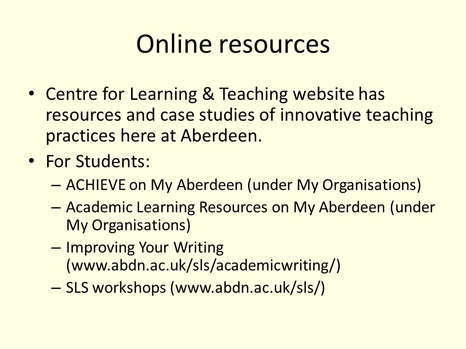 Online resources Centre for Learning & Teaching website has resources and case studies of innovative teaching practices here at Aberdeen.