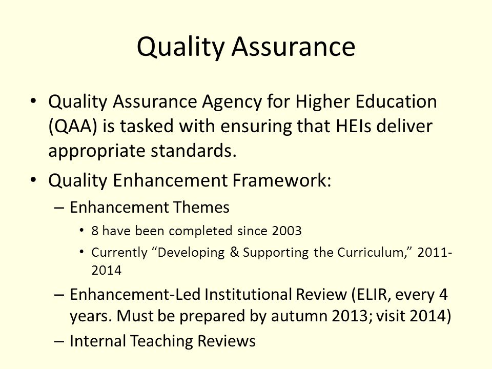Quality Assurance Quality Assurance Agency for Higher Education (QAA) is tasked with ensuring that HEIs deliver appropriate standards.