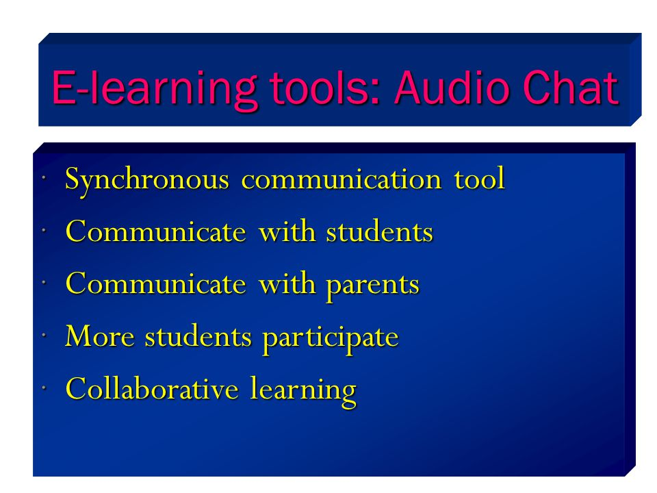 E-learning tools: Audio Chat Synchronous communication tool Synchronous communication tool Communicate with students Communicate with students Communi