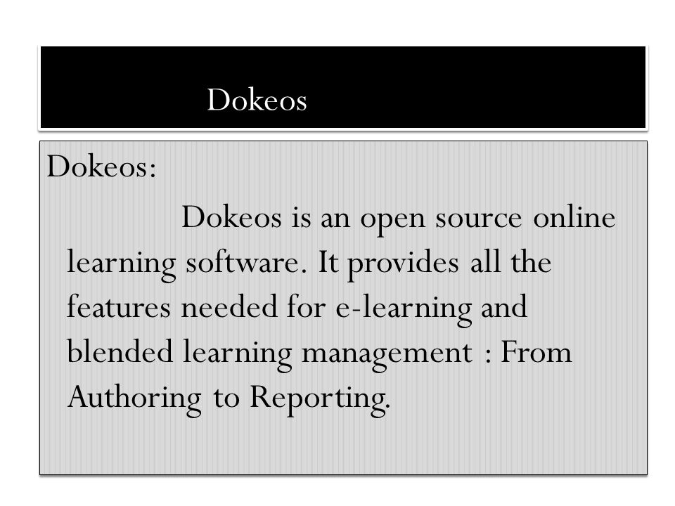 Dokeos Dokeos: Dokeos is an open source online learning software. It provides all the features needed for e-learning and blended learning management :