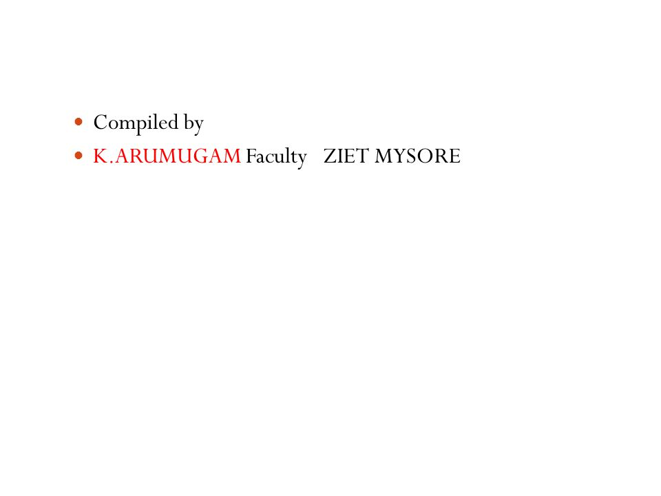 Compiled by K.ARUMUGAM Faculty ZIET MYSORE