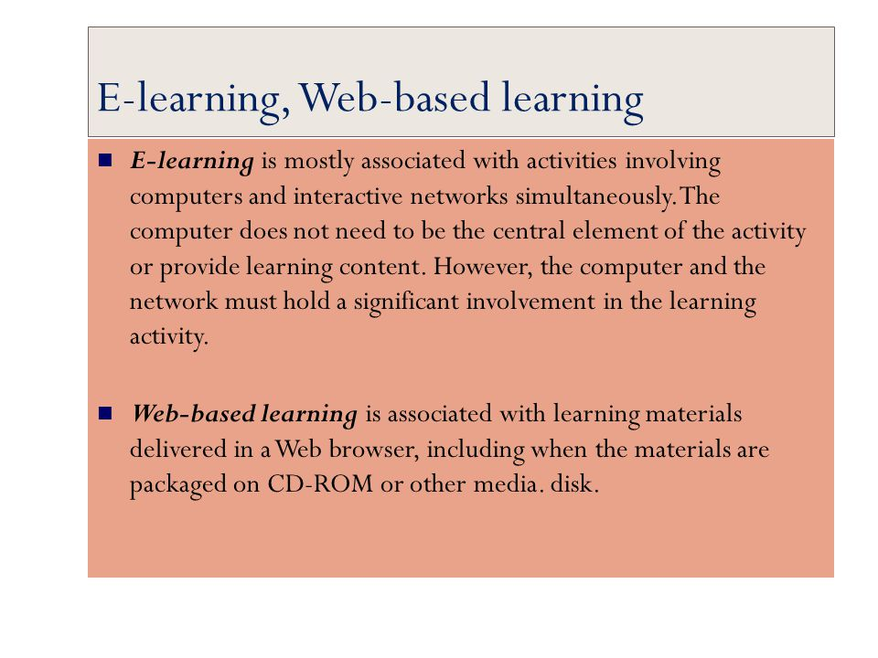 E-learning, Web-based learning E-learning is mostly associated with activities involving computers and interactive networks simultaneously. The comput