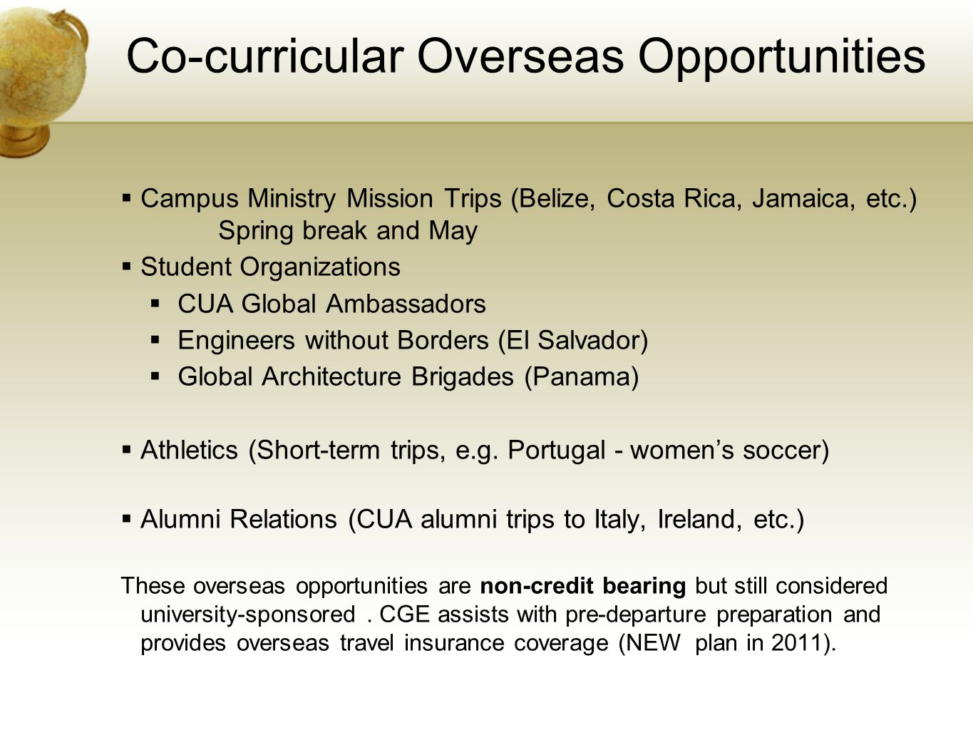 Co-curricular Overseas Opportunities Campus Ministry Mission Trips (Belize, Costa Rica, Jamaica, etc.) Spring break and May Student Organizations CUA