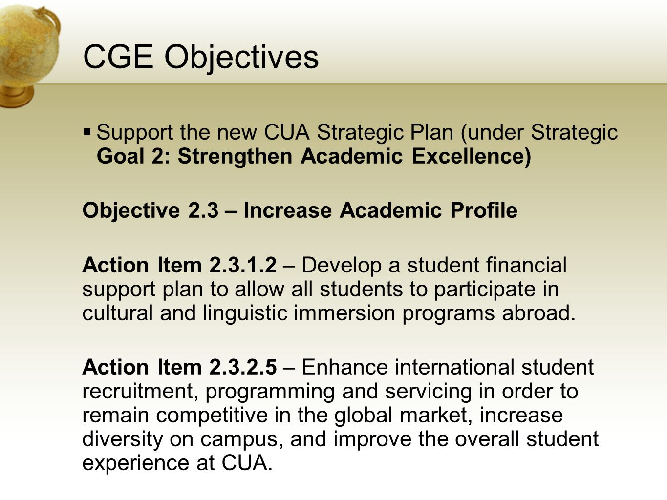 CGE Objectives Support the new CUA Strategic Plan (under Strategic Goal 2: Strengthen Academic Excellence) Objective 2.3 – Increase Academic Profile A