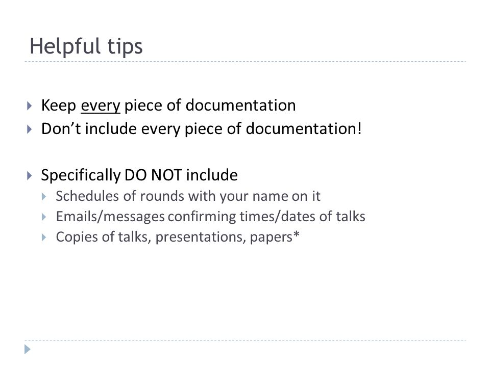 Helpful tips Keep every piece of documentation Dont include every piece of documentation.