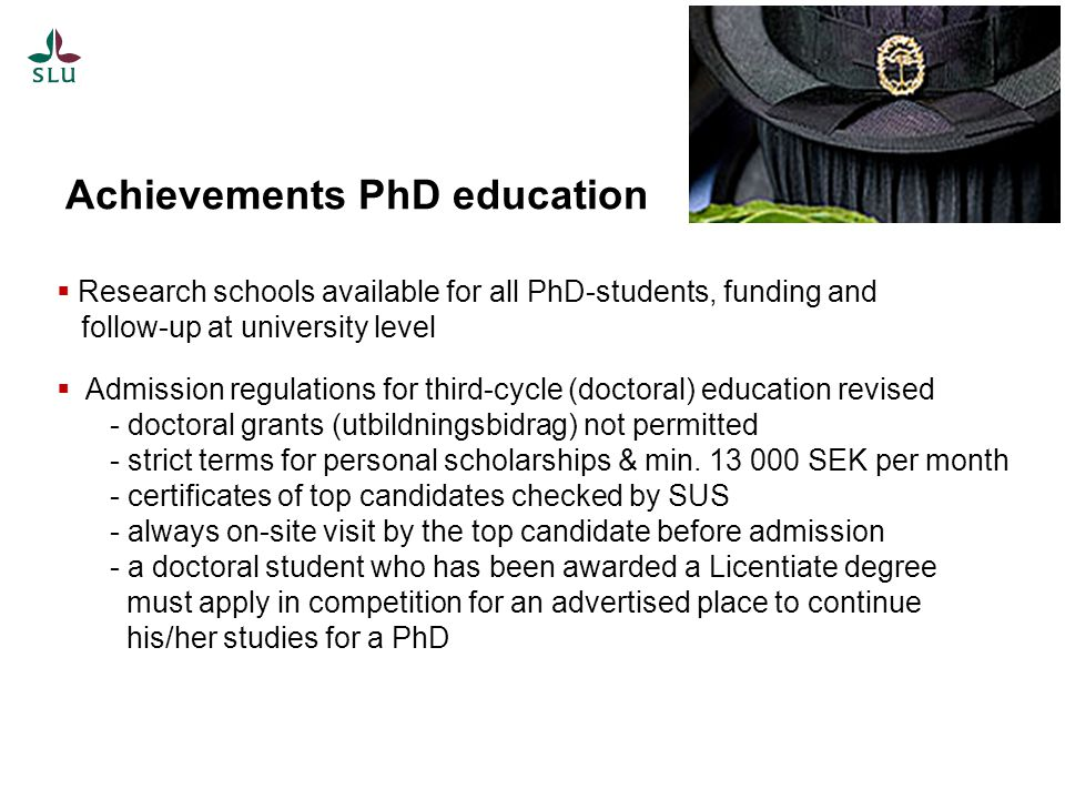 Research schools available for all PhD-students, funding and follow-up at university level Admission regulations for third-cycle (doctoral) education