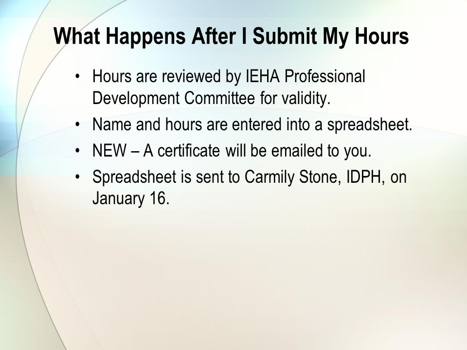 What Happens After I Submit My Hours Hours are reviewed by IEHA Professional Development Committee for validity.
