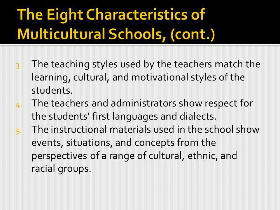 3. The teaching styles used by the teachers match the learning, cultural, and motivational styles of the students. 4. The teachers and administrators