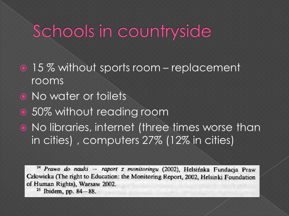 15 % without sports room – replacement rooms No water or toilets 50% without reading room No libraries, internet (three times worse than in cities), c