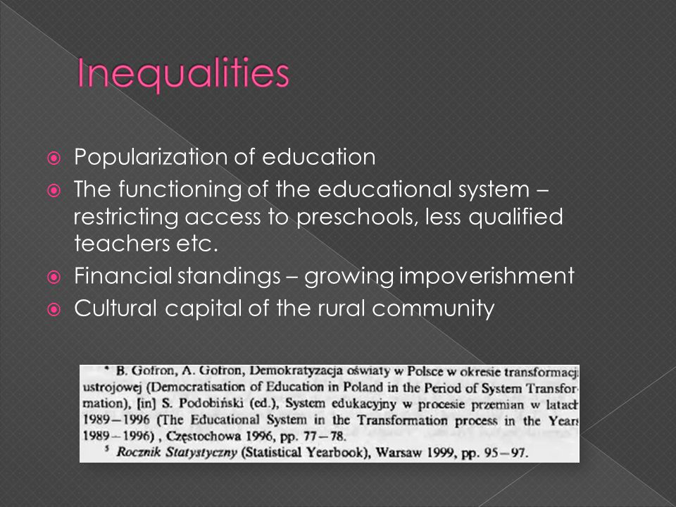 Popularization of education The functioning of the educational system – restricting access to preschools, less qualified teachers etc. Financial stand