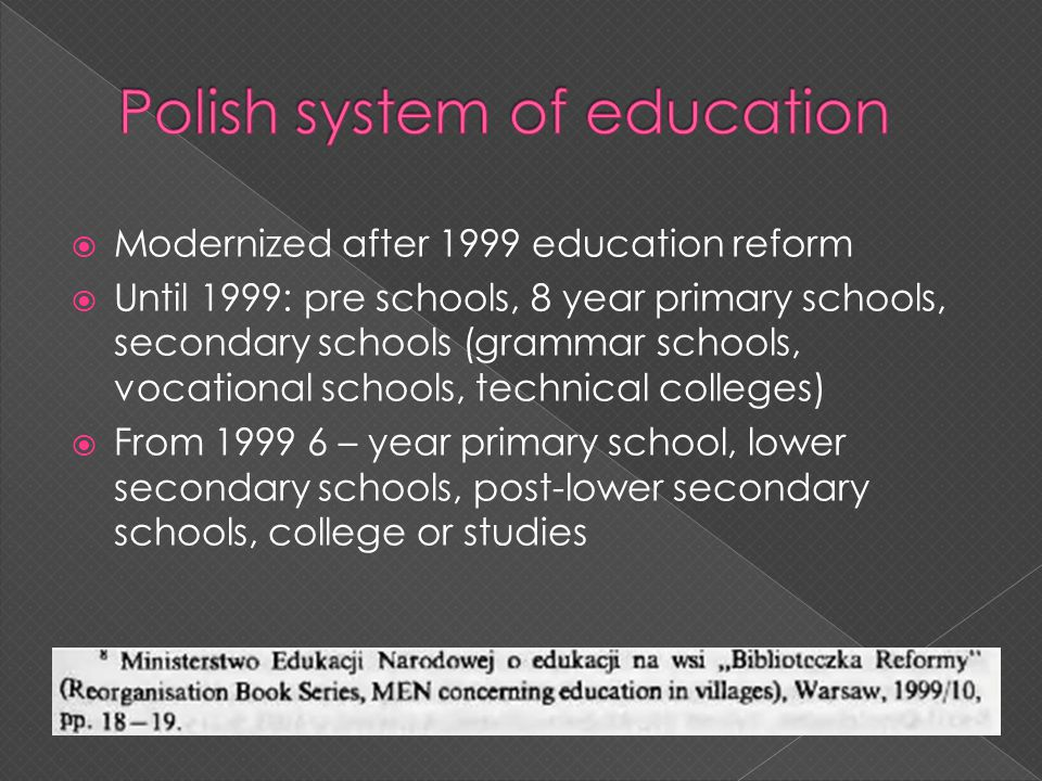 Modernized after 1999 education reform Until 1999: pre schools, 8 year primary schools, secondary schools (grammar schools, vocational schools, techni