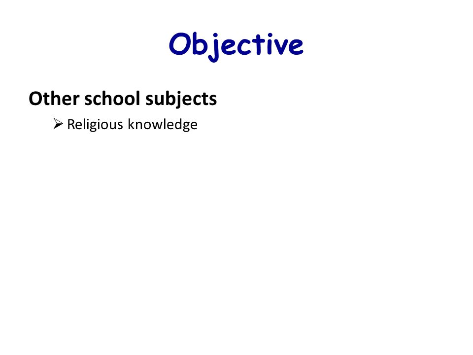 Objective Other school subjects Religious knowledge