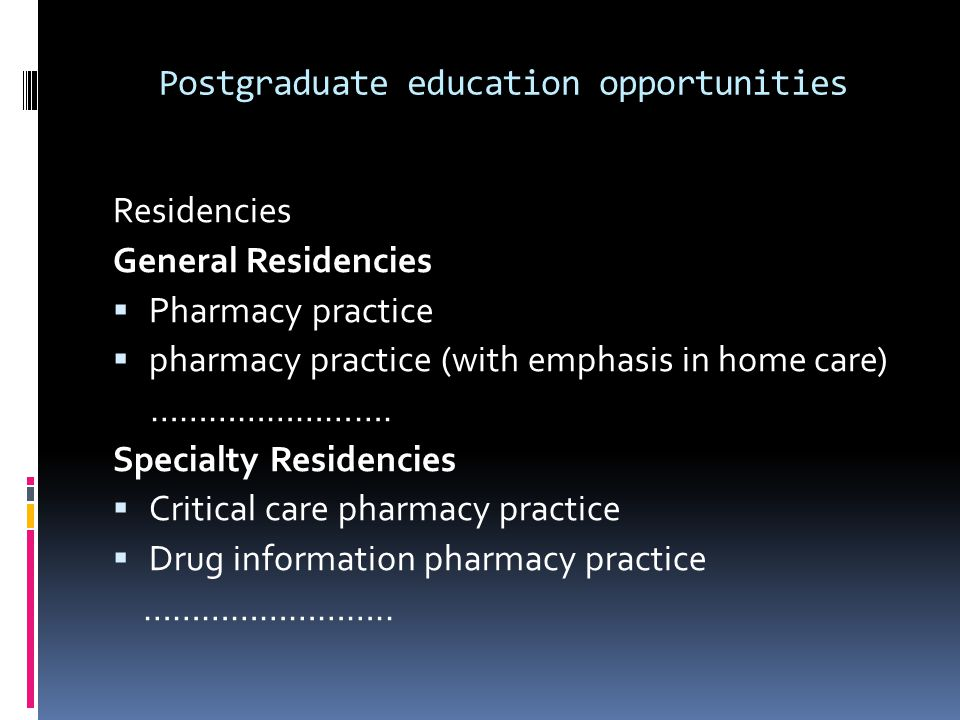 Postgraduate education opportunities Residencies General Residencies Pharmacy practice pharmacy practice (with emphasis in home care) …………………….