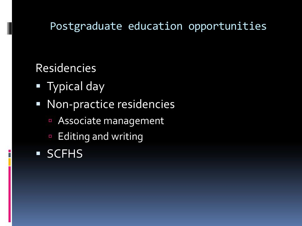 Postgraduate education opportunities Residencies Typical day Non-practice residencies Associate management Editing and writing SCFHS