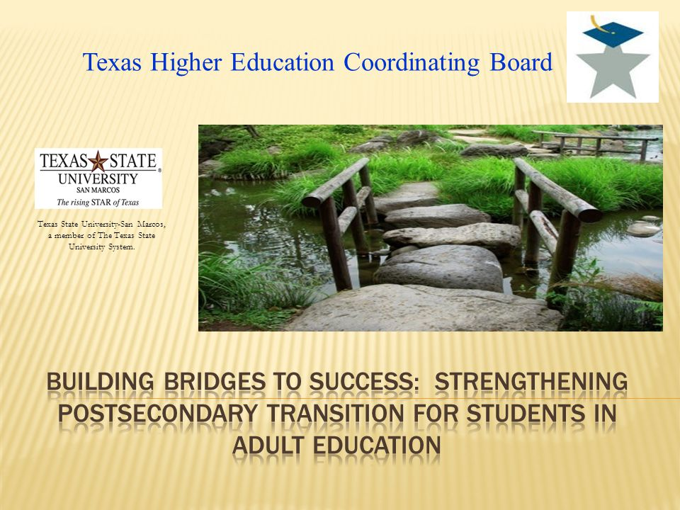 Texas Higher Education Coordinating Board Texas State University-San Marcos, a member of The Texas State University System.