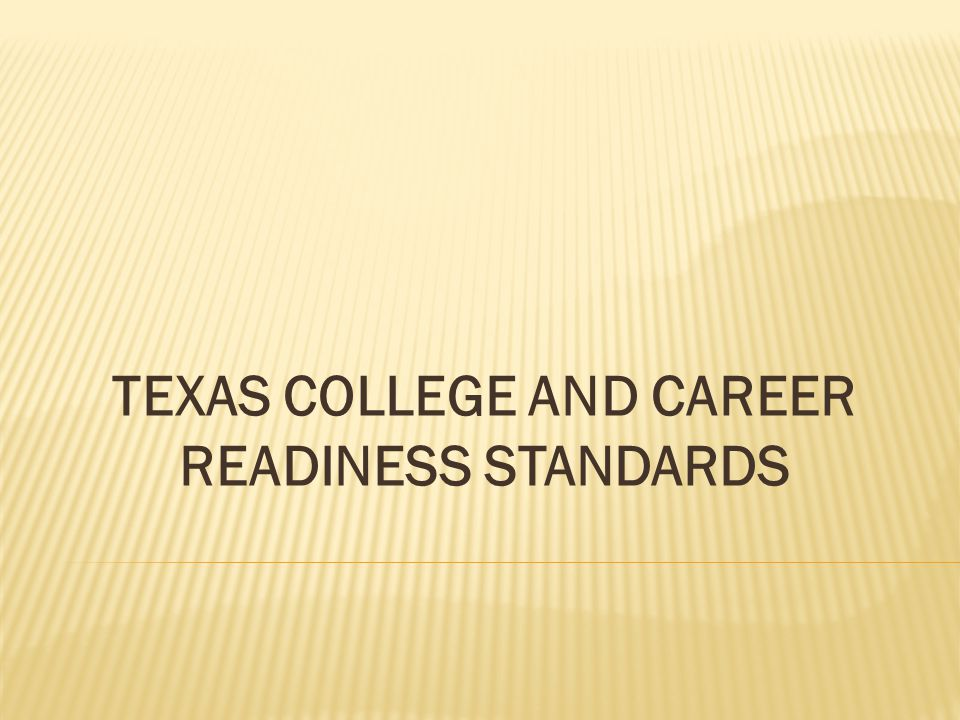TEXAS COLLEGE AND CAREER READINESS STANDARDS
