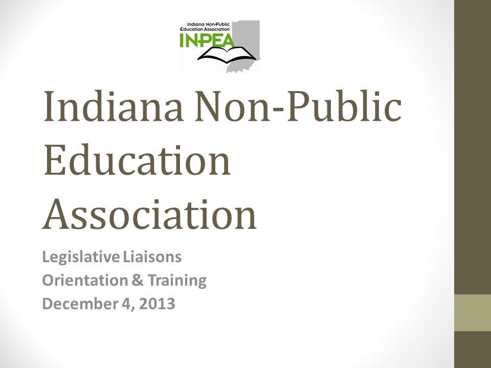 Indiana Non-Public Education Association Legislative Liaisons Orientation & Training December 4, 2013