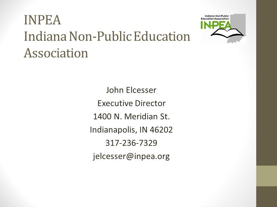 INPEA Indiana Non-Public Education Association John Elcesser Executive Director 1400 N.