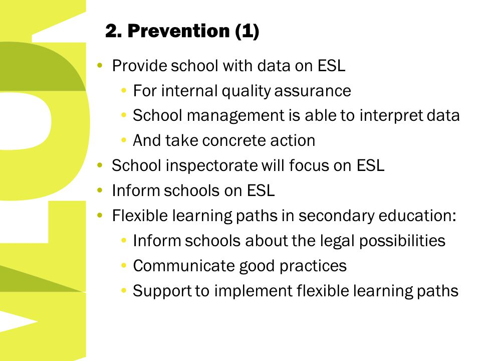 2. Prevention (1) Provide school with data on ESL For internal quality assurance School management is able to interpret data And take concrete action