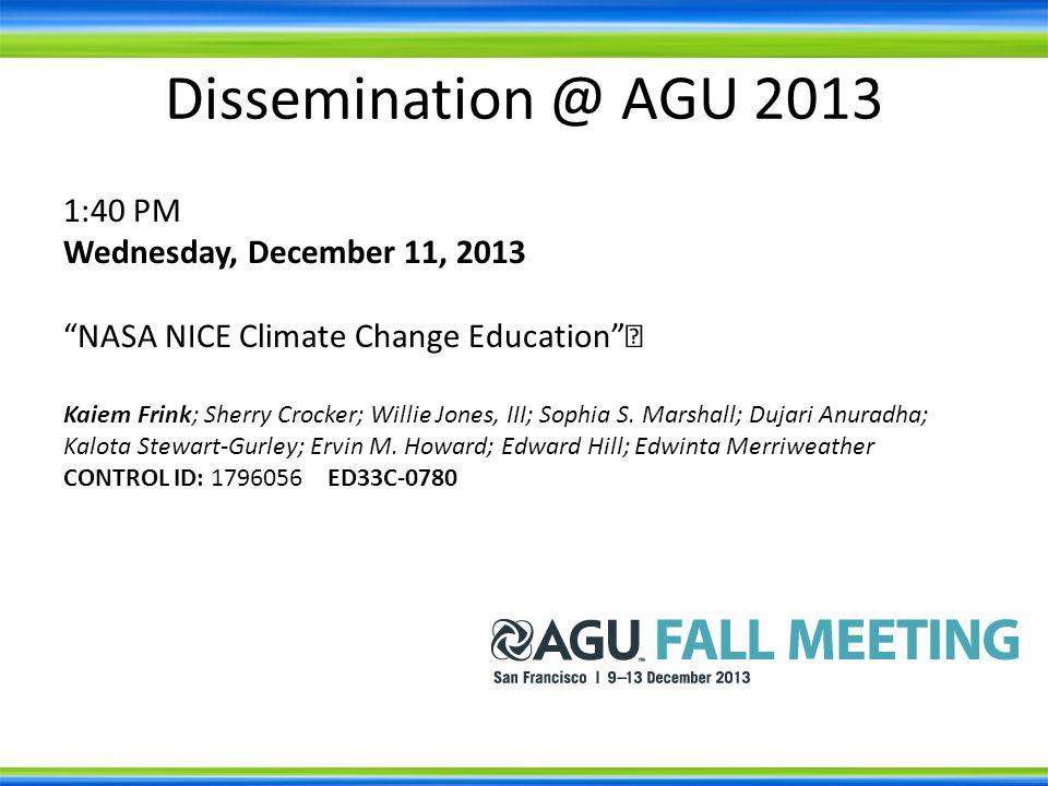 Dissemination @ AGU 2013 1:40 PM Wednesday, December 11, 2013 NASA NICE Climate Change Education Kaiem Frink; Sherry Crocker; Willie Jones, III; Sophia S.