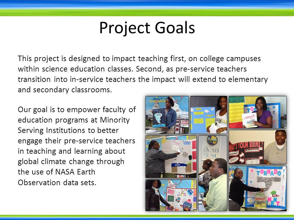 Project Goals This project is designed to impact teaching first, on college campuses within science education classes.