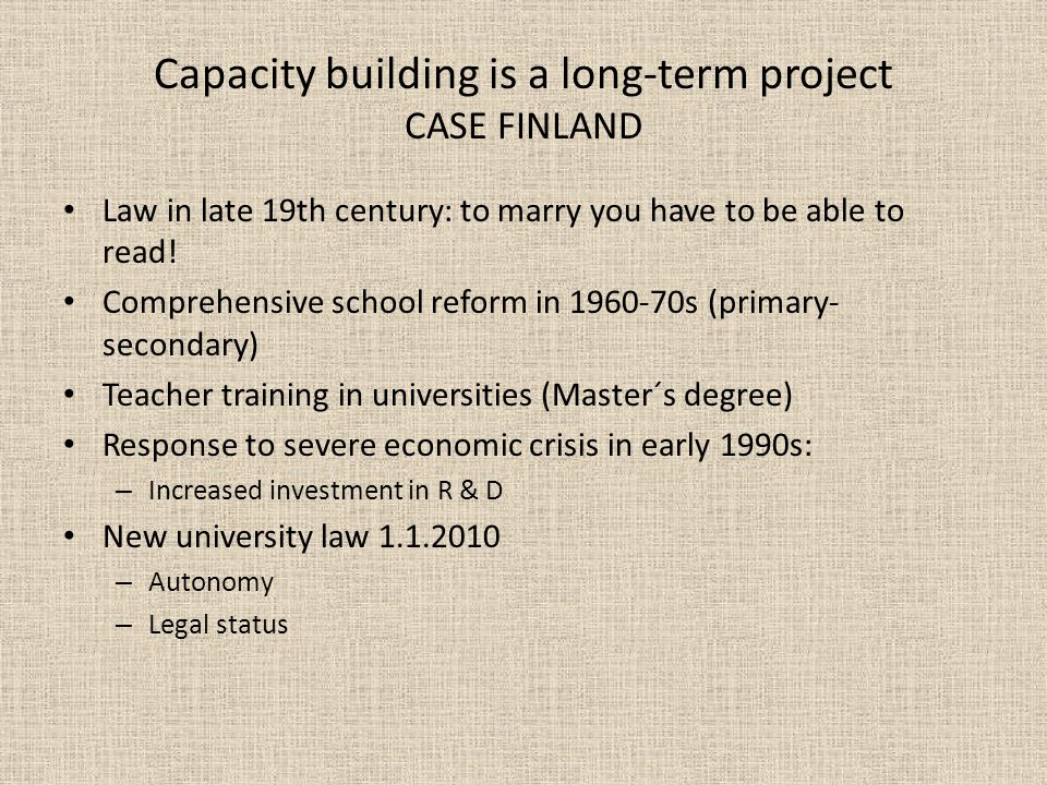 Capacity building is a long-term project CASE FINLAND Law in late 19th century: to marry you have to be able to read.