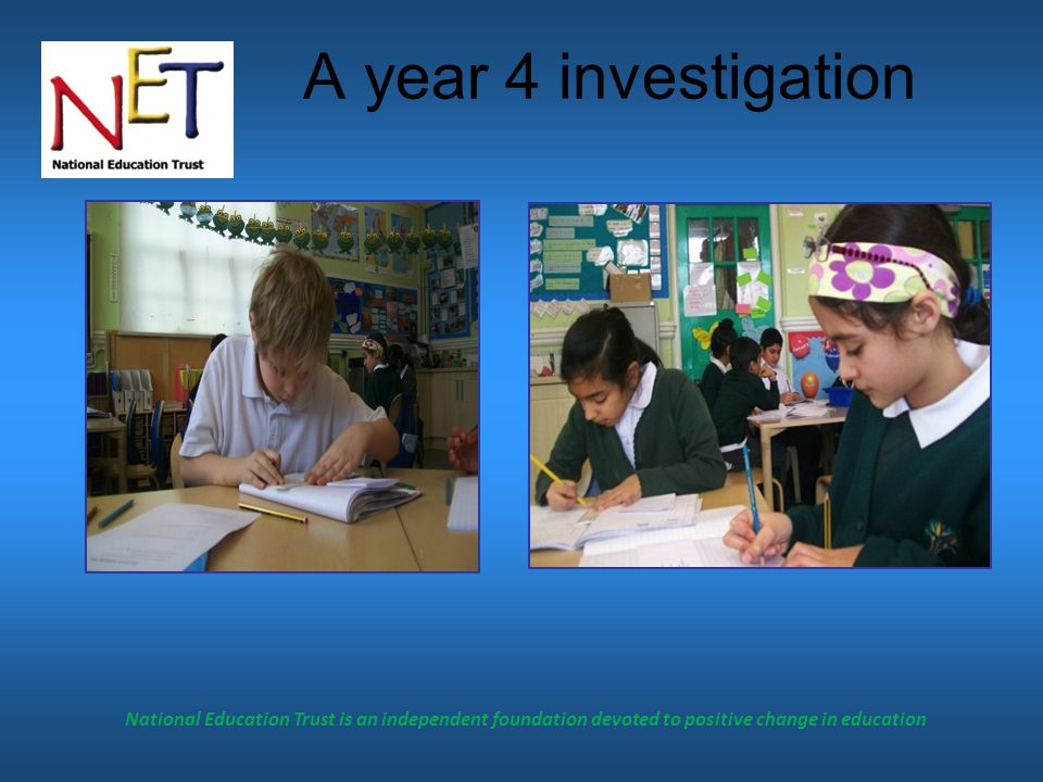 National Education Trust is an independent foundation devoted to positive change in education A year 4 investigation