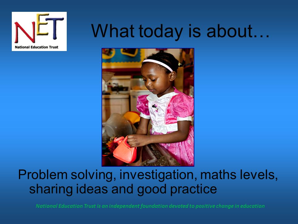 National Education Trust is an independent foundation devoted to positive change in education Maths Overview