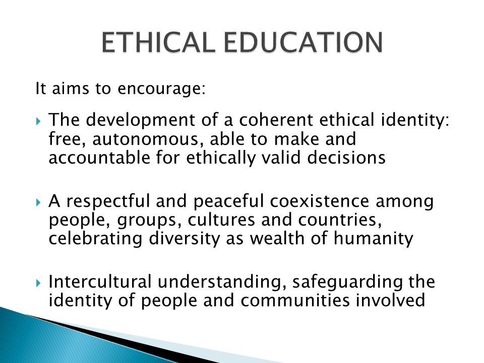 It aims to encourage: The development of a coherent ethical identity: free, autonomous, able to make and accountable for ethically valid decisions A respectful and peaceful coexistence among people, groups, cultures and countries, celebrating diversity as wealth of humanity Intercultural understanding, safeguarding the identity of people and communities involved