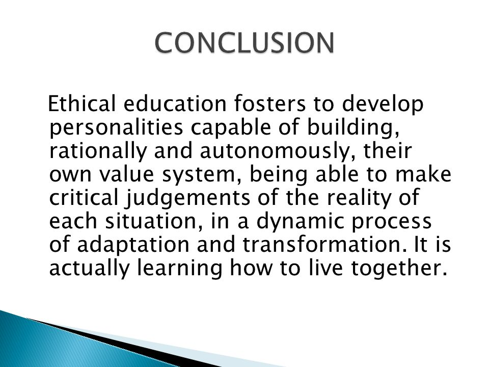 Ethical education fosters to develop personalities capable of building, rationally and autonomously, their own value system, being able to make critical judgements of the reality of each situation, in a dynamic process of adaptation and transformation.