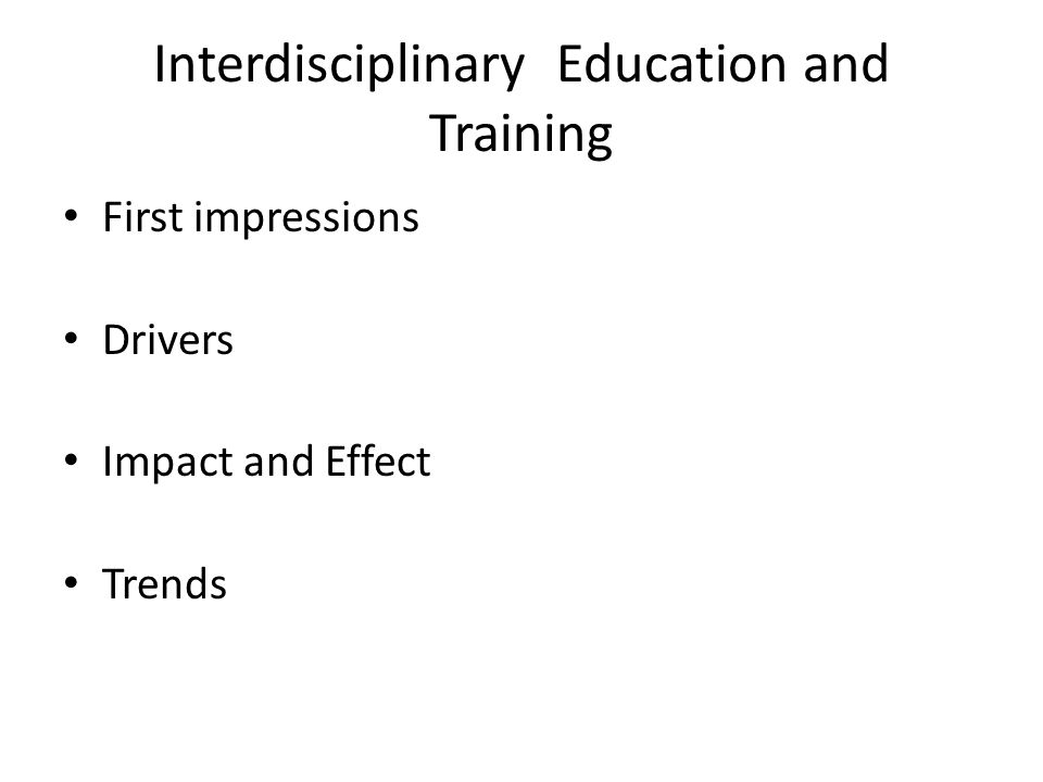 Interdisciplinary Education and Training First impressions Drivers Impact and Effect Trends