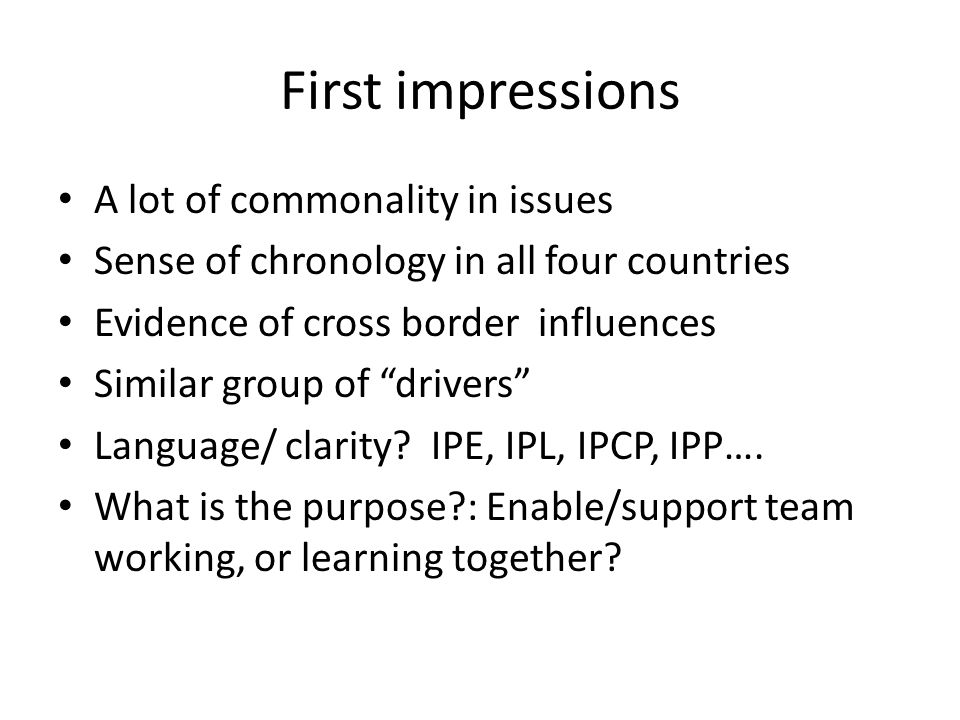 First impressions A lot of commonality in issues Sense of chronology in all four countries Evidence of cross border influences Similar group of driver