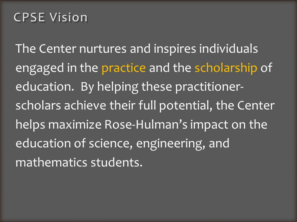 The Center nurtures and inspires individuals engaged in the practice and the scholarship of education. By helping these practitioner- scholars achieve