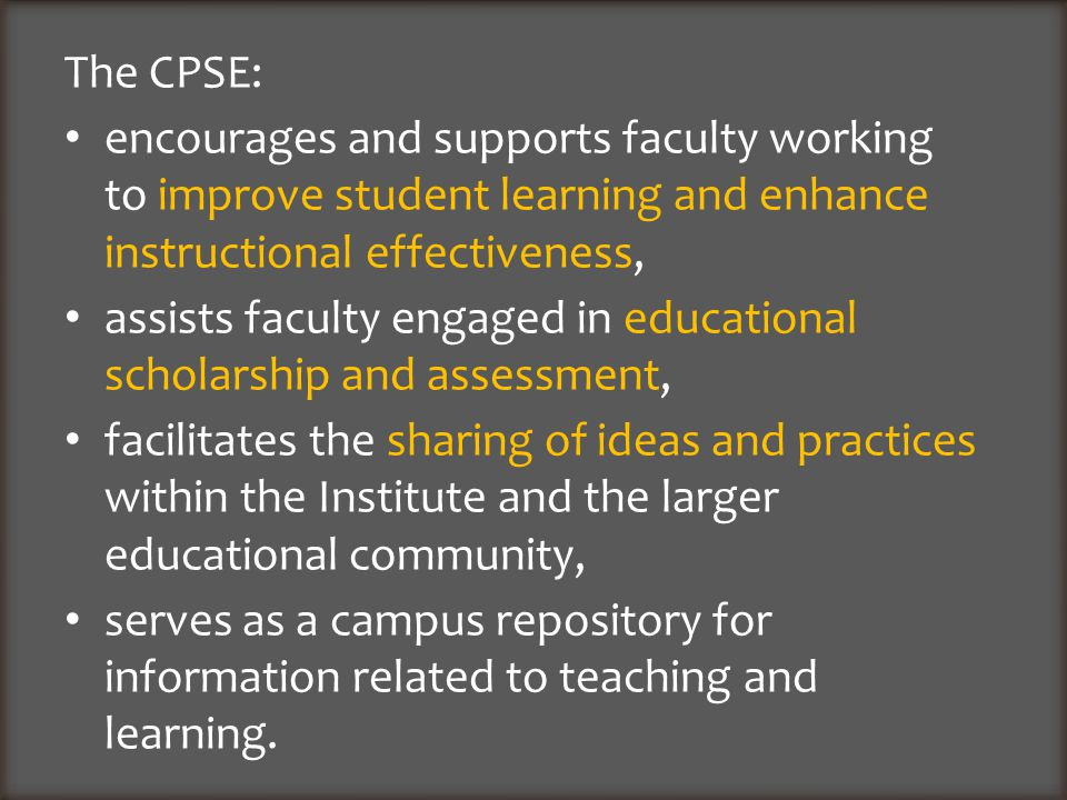 The CPSE: encourages and supports faculty working to improve student learning and enhance instructional effectiveness, assists faculty engaged in educ