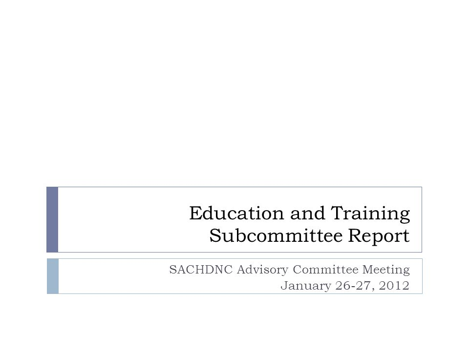 Education and Training Subcommittee Report SACHDNC Advisory Committee Meeting January 26-27, 2012