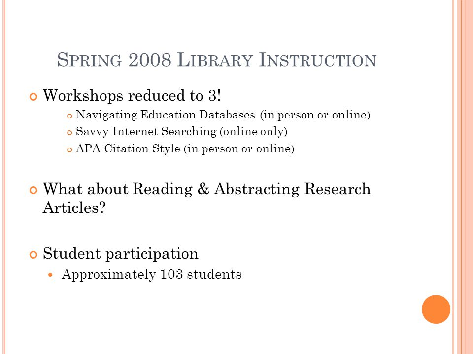 S PRING 2008 L IBRARY I NSTRUCTION Workshops reduced to 3.
