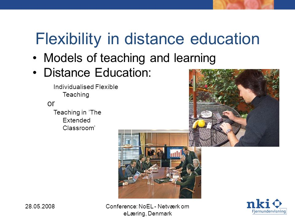 Flexibility in distance education Models of teaching and learning Distance Education: Individualised Flexible Teaching or Teaching in The Extended Cla