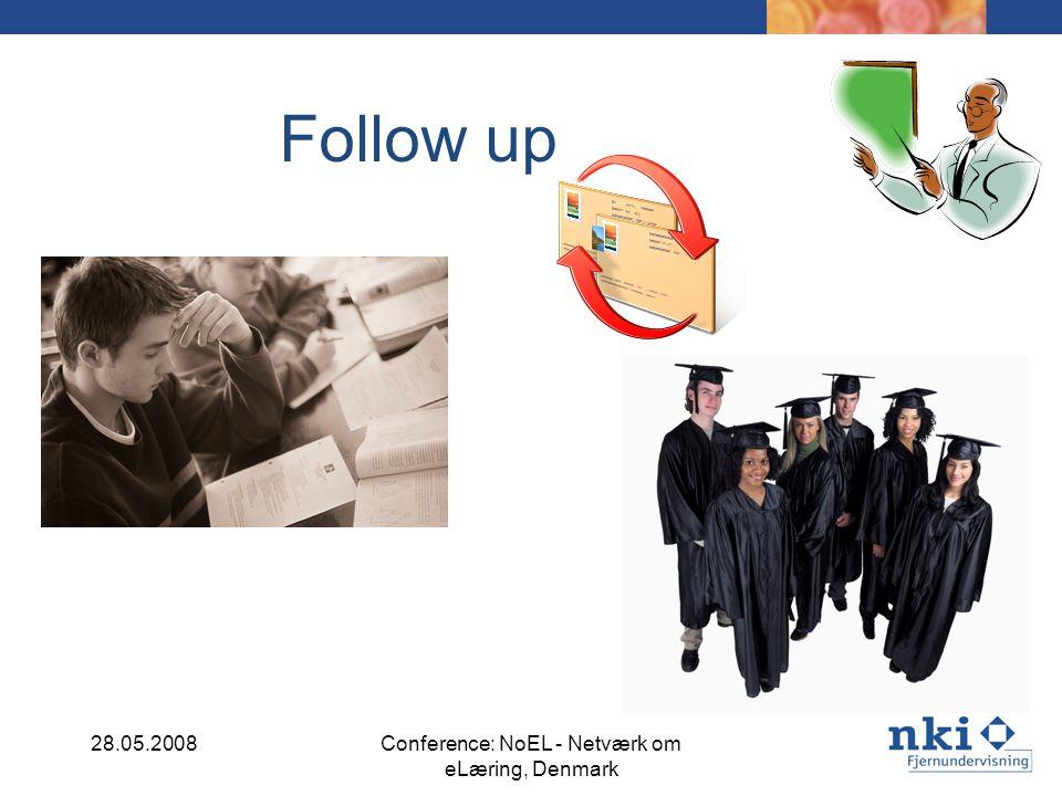 Follow up 28.05.2008Conference: NoEL - Netværk om eLæring, Denmark