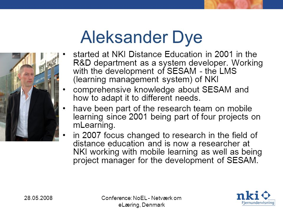 Aleksander Dye started at NKI Distance Education in 2001 in the R&D department as a system developer. Working with the development of SESAM - the LMS